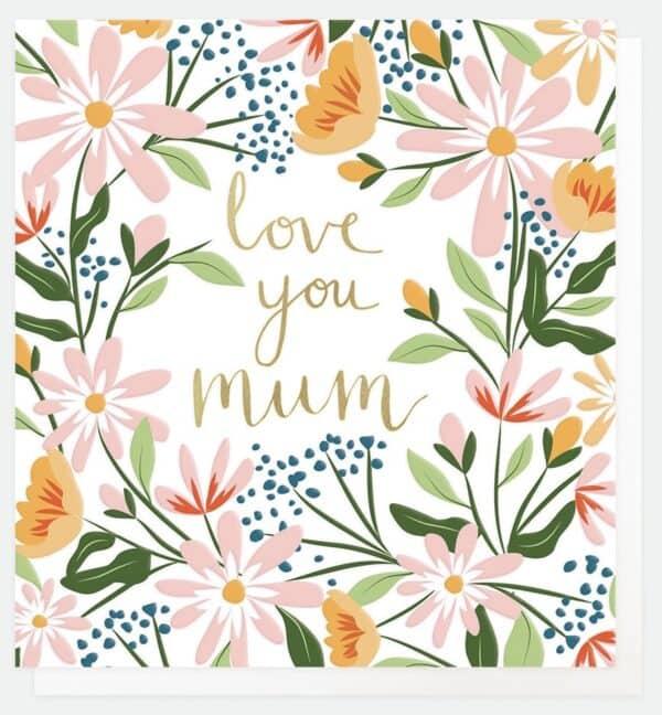 Love you mum by caroline gardner
